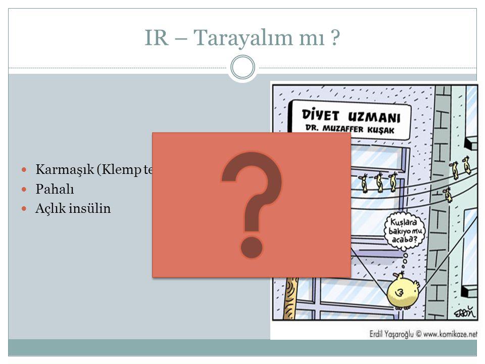 IR – Tarayalım mı ? Karmaşık (Klemp tekniği, IVGTT) Pahalı Açlık insülin