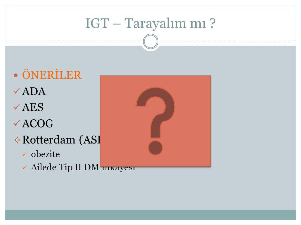IGT – Tarayalım mı ? ÖNERİLER ADA AES ACOG  Rotterdam (ASRM/ESHRE) obezite Ailede Tip II DM hikayesi