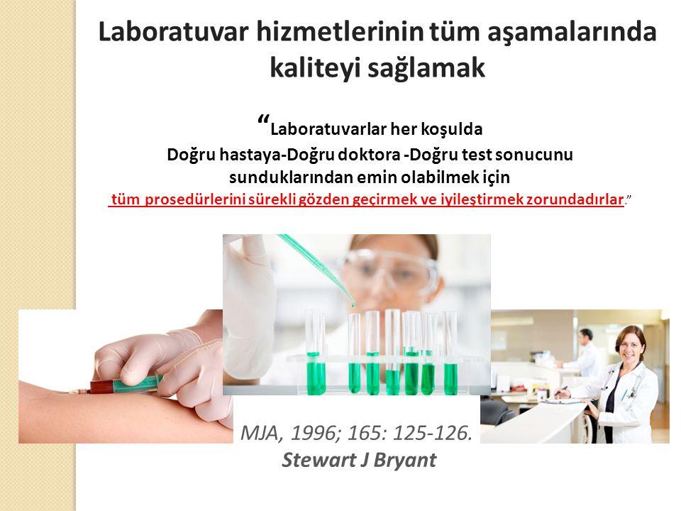 """Laboratuvar hizmetlerinin tüm aşamalarında kaliteyi sağlamak """" Laboratuvarlar her koşulda Doğru hastaya-Doğru doktora -Doğru test sonucunu sundukların"""