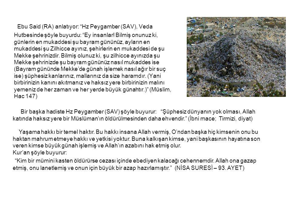 Ebu Said (RA) anlatıyor: Hz Peygamber (SAV), Veda Hutbesinde şöyle buyurdu: Ey insanlar.