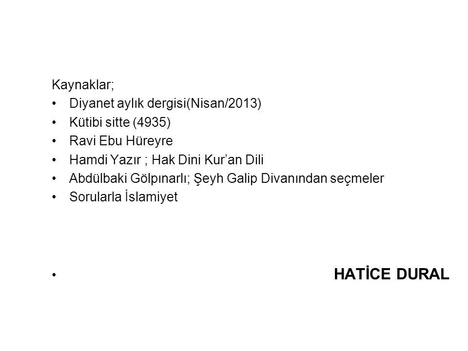 Kaynaklar; Diyanet aylık dergisi(Nisan/2013) Kütibi sitte (4935) Ravi Ebu Hüreyre Hamdi Yazır ; Hak Dini Kur'an Dili Abdülbaki Gölpınarlı; Şeyh Galip Divanından seçmeler Sorularla İslamiyet HATİCE DURAL