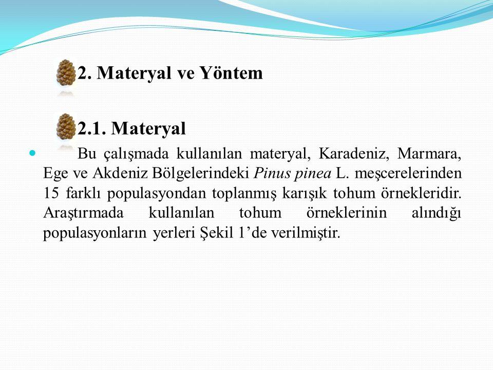 2. Materyal ve Yöntem 2.1. Materyal Bu çalışmada kullanılan materyal, Karadeniz, Marmara, Ege ve Akdeniz Bölgelerindeki Pinus pinea L. meşcerelerinden