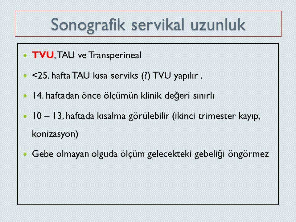 Sonografik servikal uzunluk TVU, TAU ve Transperineal <25. hafta TAU kısa serviks (?) TVU yapılır. 14. haftadan önce ölçümün klinik de ğ eri sınırlı 1