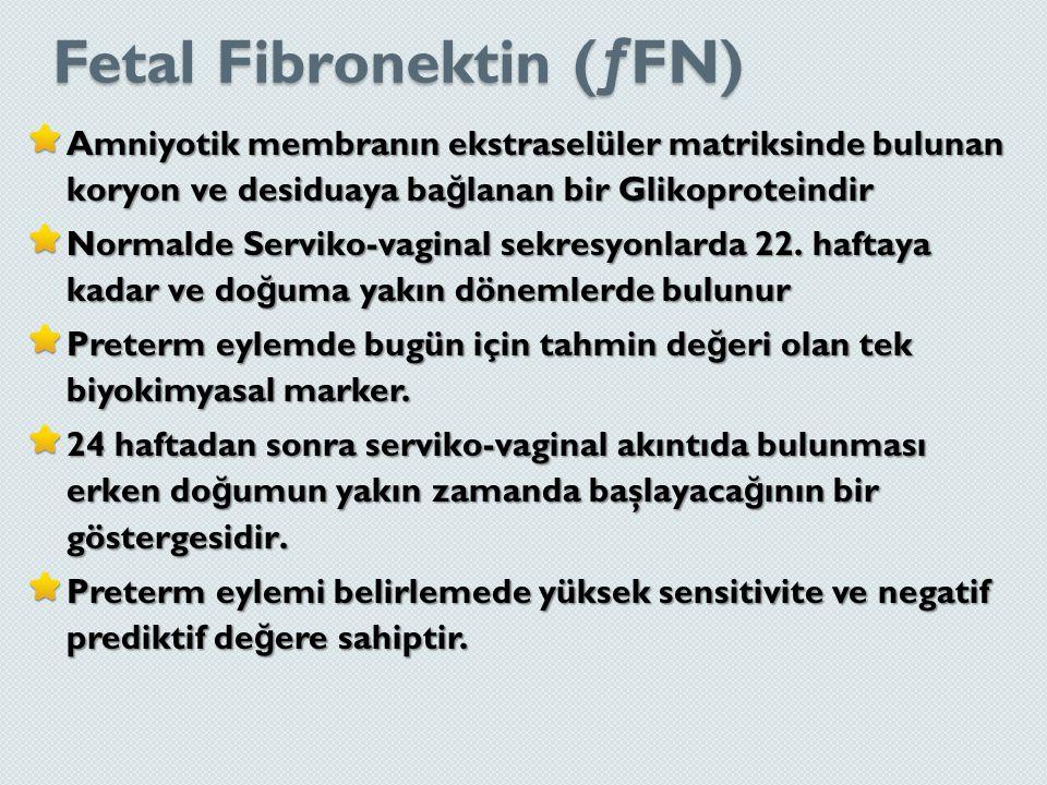 Fetal Fibronektin (ƒFN) Fetal Fibronektin (ƒFN) Amniyotik membranın ekstraselüler matriksinde bulunan koryon ve desiduaya ba ğ lanan bir Glikoproteind