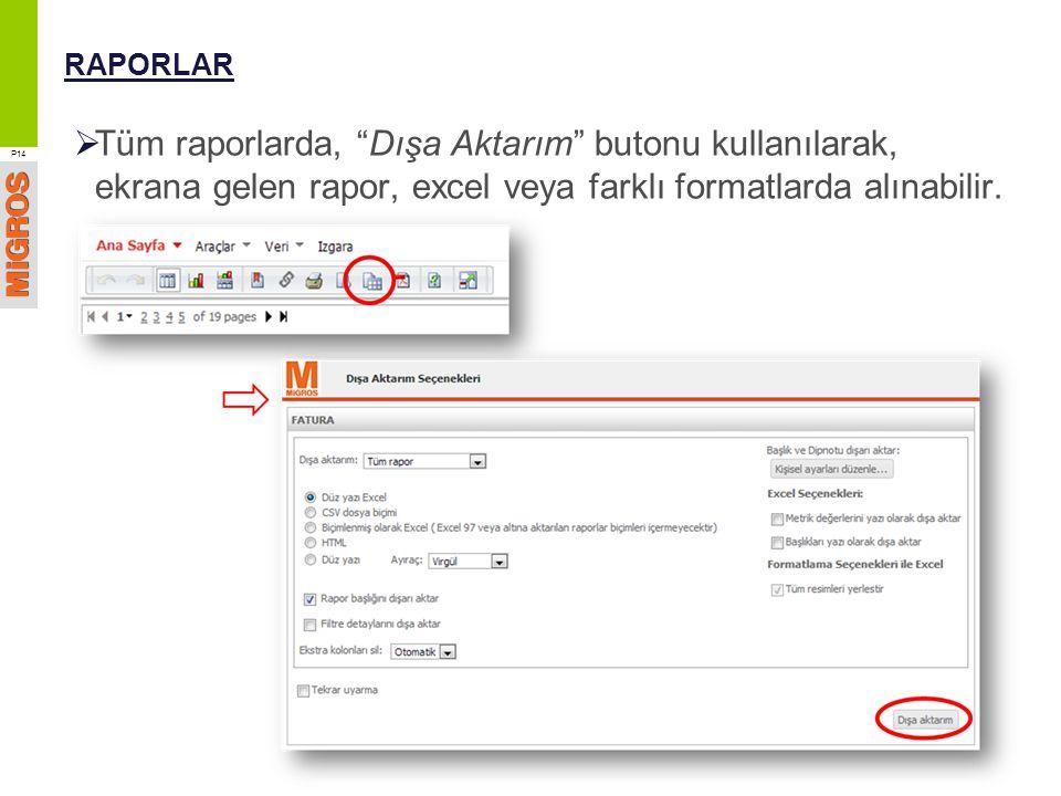 """RAPORLAR P14  Tüm raporlarda, """"Dışa Aktarım"""" butonu kullanılarak, ekrana gelen rapor, excel veya farklı formatlarda alınabilir."""