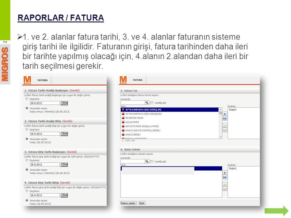 RAPORLAR / FATURA P15  1. ve 2. alanlar fatura tarihi, 3. ve 4. alanlar faturanın sisteme giriş tarihi ile ilgilidir. Faturanın girişi, fatura tarihi