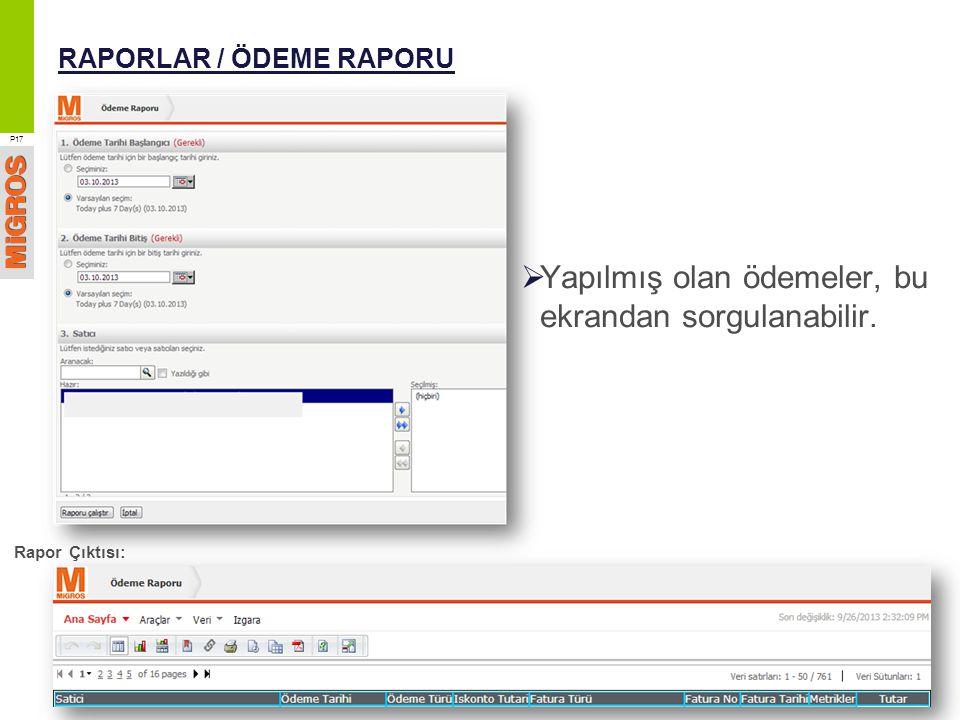 RAPORLAR / ÖDEME RAPORU  Yapılmış olan ödemeler, bu ekrandan sorgulanabilir. P17 Rapor Çıktısı: