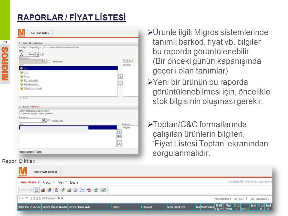 RAPORLAR / FİYAT LİSTESİ  Ürünle ilgili Migros sistemlerinde tanımlı barkod, fiyat vb. bilgiler bu raporda görüntülenebilir. (Bir önceki günün kapanı