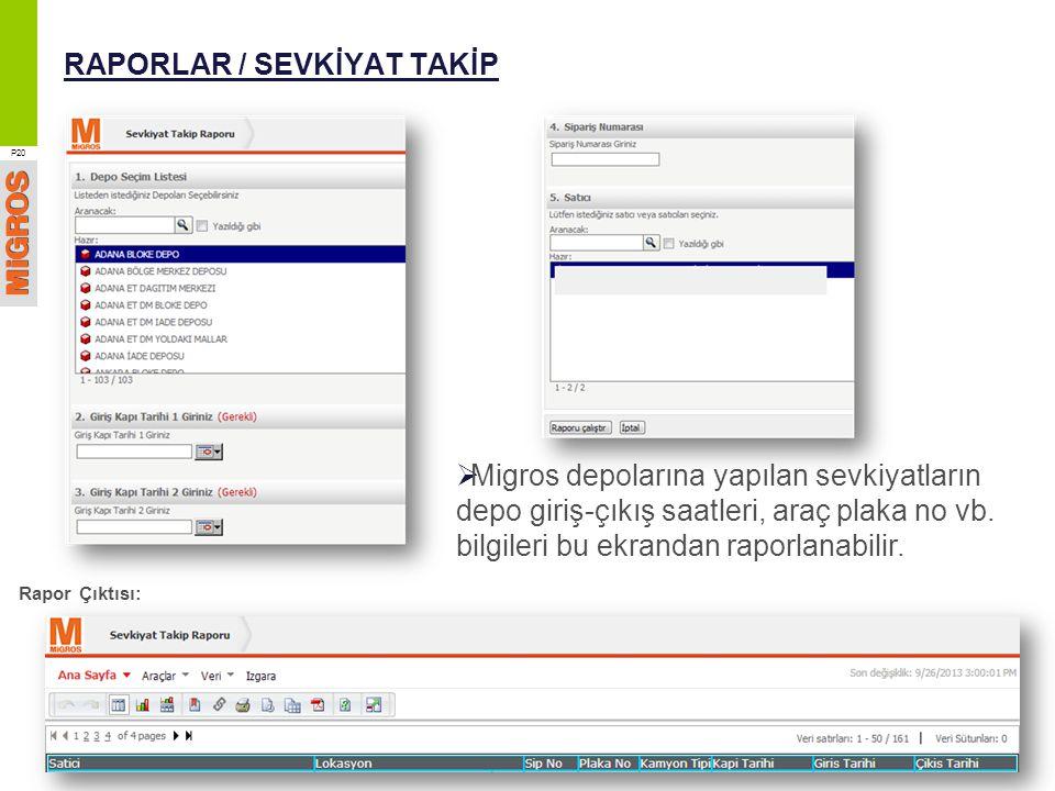 RAPORLAR / SEVKİYAT TAKİP P20  Migros depolarına yapılan sevkiyatların depo giriş-çıkış saatleri, araç plaka no vb. bilgileri bu ekrandan raporlanabi