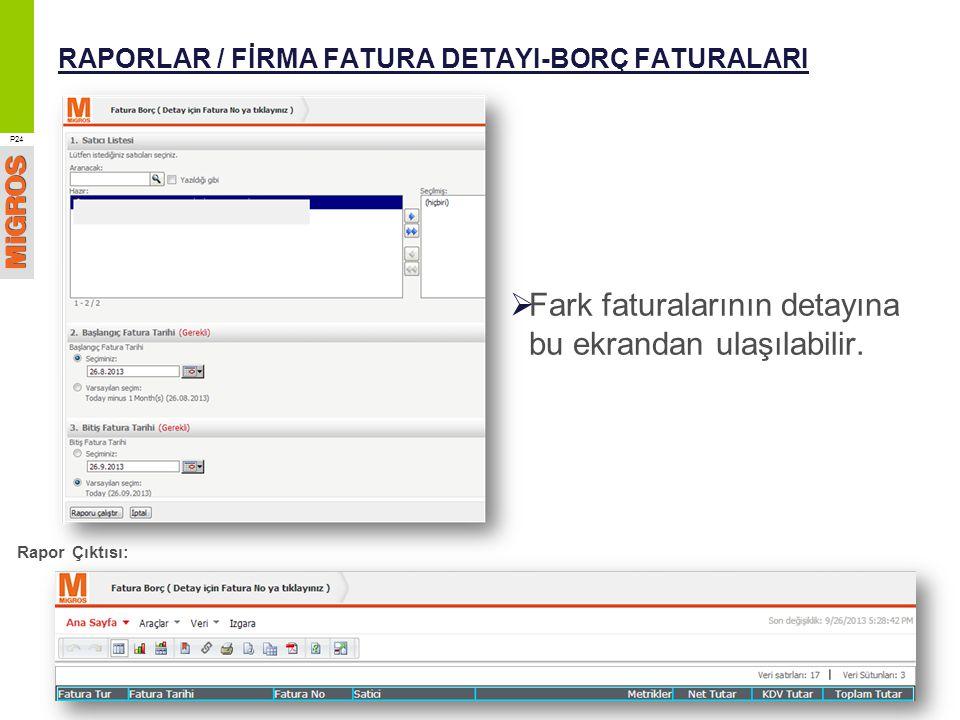 RAPORLAR / FİRMA FATURA DETAYI-BORÇ FATURALARI  Fark faturalarının detayına bu ekrandan ulaşılabilir. P24 Rapor Çıktısı: