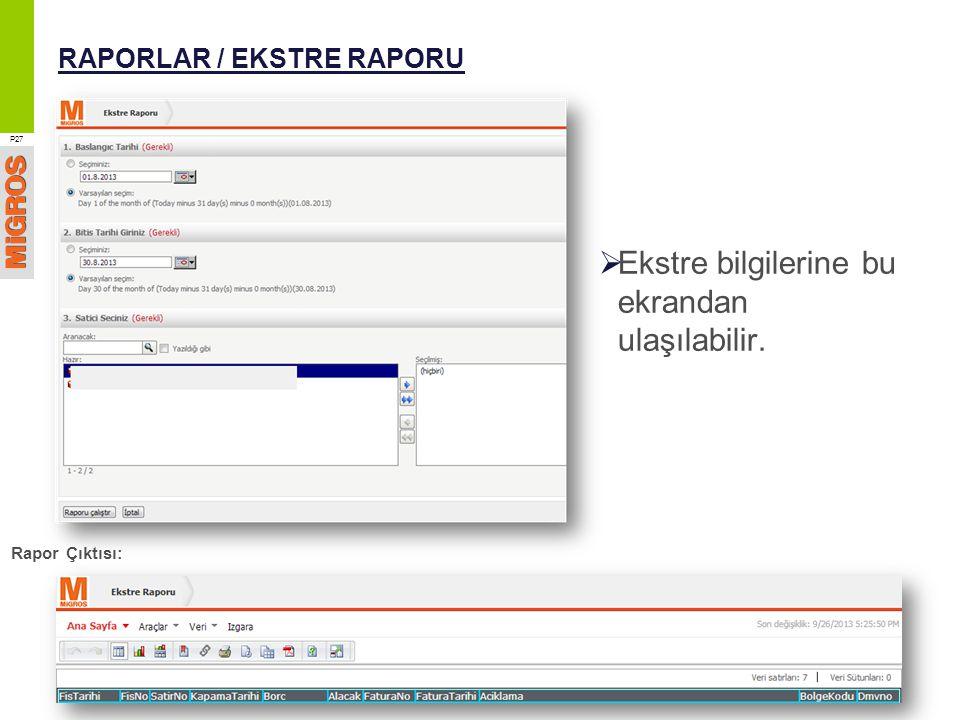 RAPORLAR / EKSTRE RAPORU  Ekstre bilgilerine bu ekrandan ulaşılabilir. P27 Rapor Çıktısı: