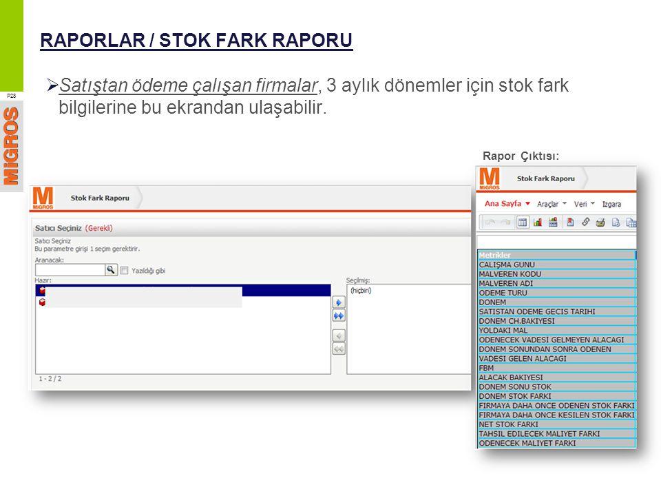 RAPORLAR / STOK FARK RAPORU  Satıştan ödeme çalışan firmalar, 3 aylık dönemler için stok fark bilgilerine bu ekrandan ulaşabilir. P28 Rapor Çıktısı:
