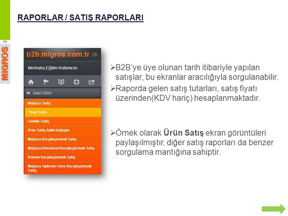 RAPORLAR / SATIŞ RAPORLARI P33  B2B'ye üye olunan tarih itibariyle yapılan satışlar, bu ekranlar aracılığıyla sorgulanabilir.  Raporda gelen satış t