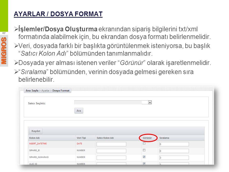 AYARLAR / DOSYA FORMAT  İşlemler/Dosya Oluşturma ekranından sipariş bilgilerini txt/xml formatında alabilmek için, bu ekrandan dosya formatı belirlen