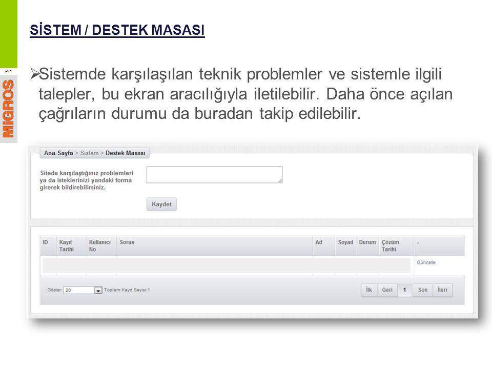SİSTEM / DESTEK MASASI  Sistemde karşılaşılan teknik problemler ve sistemle ilgili talepler, bu ekran aracılığıyla iletilebilir. Daha önce açılan çağ