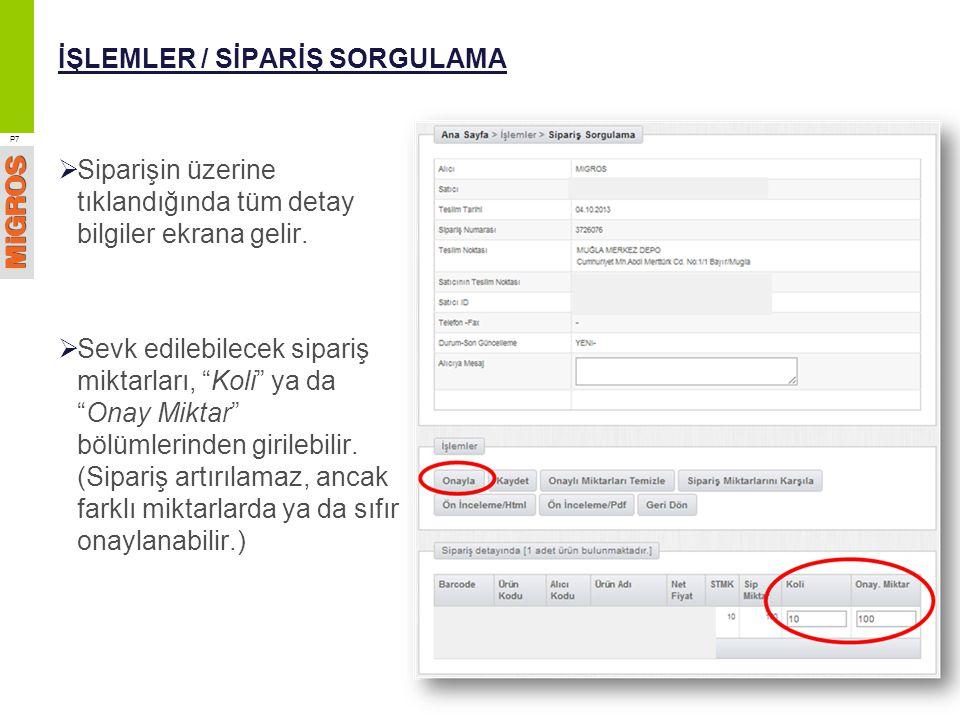 İŞLEMLER / SİPARİŞ GÖZLEM  İşlemler/Sipariş Sorgulama ekranı ile aynı kullanım mantığına sahiptir, ancak burada onaylama işlemleri yapılamaz.