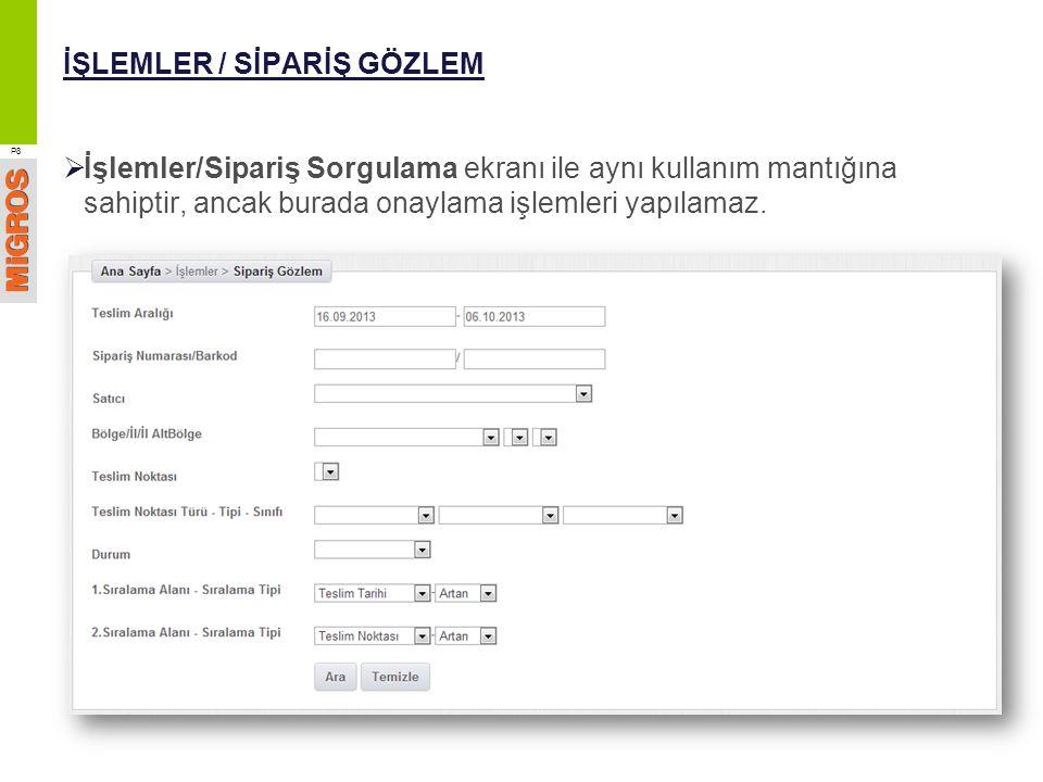 İŞLEMLER / SİPARİŞ GÖZLEM  İşlemler/Sipariş Sorgulama ekranı ile aynı kullanım mantığına sahiptir, ancak burada onaylama işlemleri yapılamaz. P8