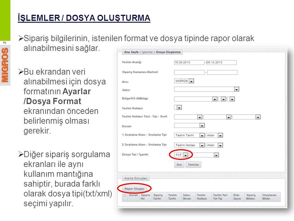 İŞLEMLER / DOSYA OLUŞTURMA  Sipariş bilgilerinin, istenilen format ve dosya tipinde rapor olarak alınabilmesini sağlar. P9  Bu ekrandan veri alınabi