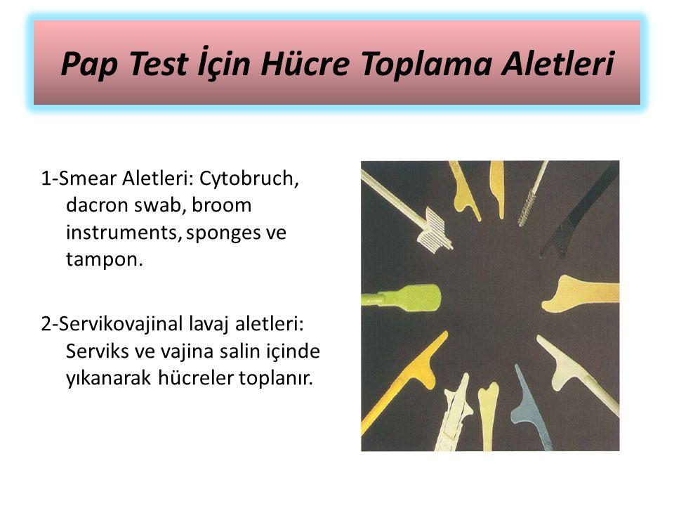 Pap Test İçin Hücre Toplama Aletleri 1-Smear Aletleri: Cytobruch, dacron swab, broom instruments, sponges ve tampon. 2-Servikovajinal lavaj aletleri: