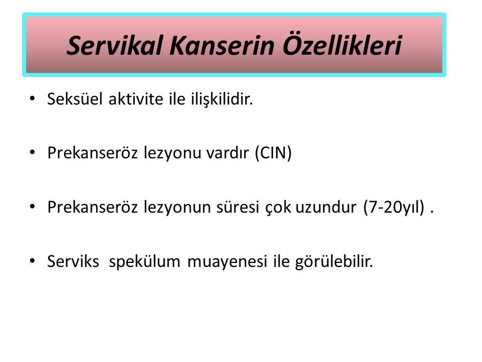 Servikal Kanserin Özellikleri Seksüel aktivite ile ilişkilidir. Prekanseröz lezyonu vardır (CIN) Prekanseröz lezyonun süresi çok uzundur (7-20yıl). Se