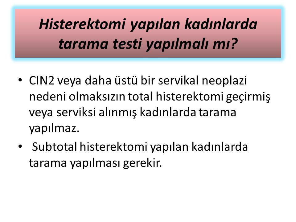 Histerektomi yapılan kadınlarda tarama testi yapılmalı mı? CIN2 veya daha üstü bir servikal neoplazi nedeni olmaksızın total histerektomi geçirmiş vey