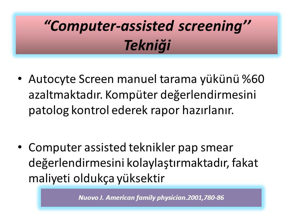 """""""Computer-assisted screening'' Tekniği Autocyte Screen manuel tarama yükünü %60 azaltmaktadır. Kompüter değerlendirmesini patolog kontrol ederek rapor"""