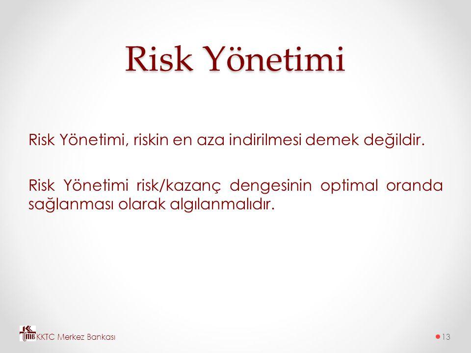 Risk Yönetimi Risk Yönetimi, riskin en aza indirilmesi demek değildir. Risk Yönetimi risk/kazanç dengesinin optimal oranda sağlanması olarak algılanma