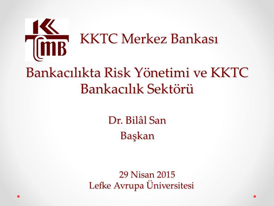 KKTC Merkez Bankası KKTC Merkez Bankası Bankacılıkta Risk Yönetimi ve KKTC Bankacılık Sektörü Dr. Bilâl San Başkan 29 Nisan 2015 29 Nisan 2015 Lefke A