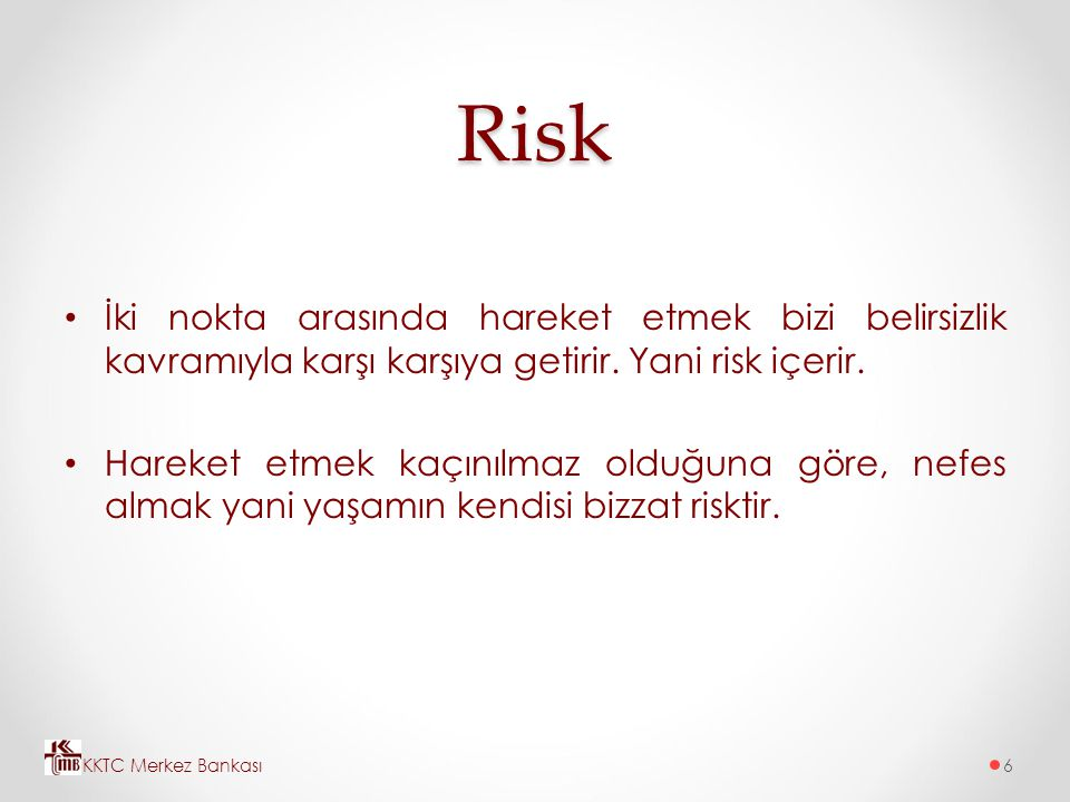 Risk İki nokta arasında hareket etmek bizi belirsizlik kavramıyla karşı karşıya getirir. Yani risk içerir. Hareket etmek kaçınılmaz olduğuna göre, nef
