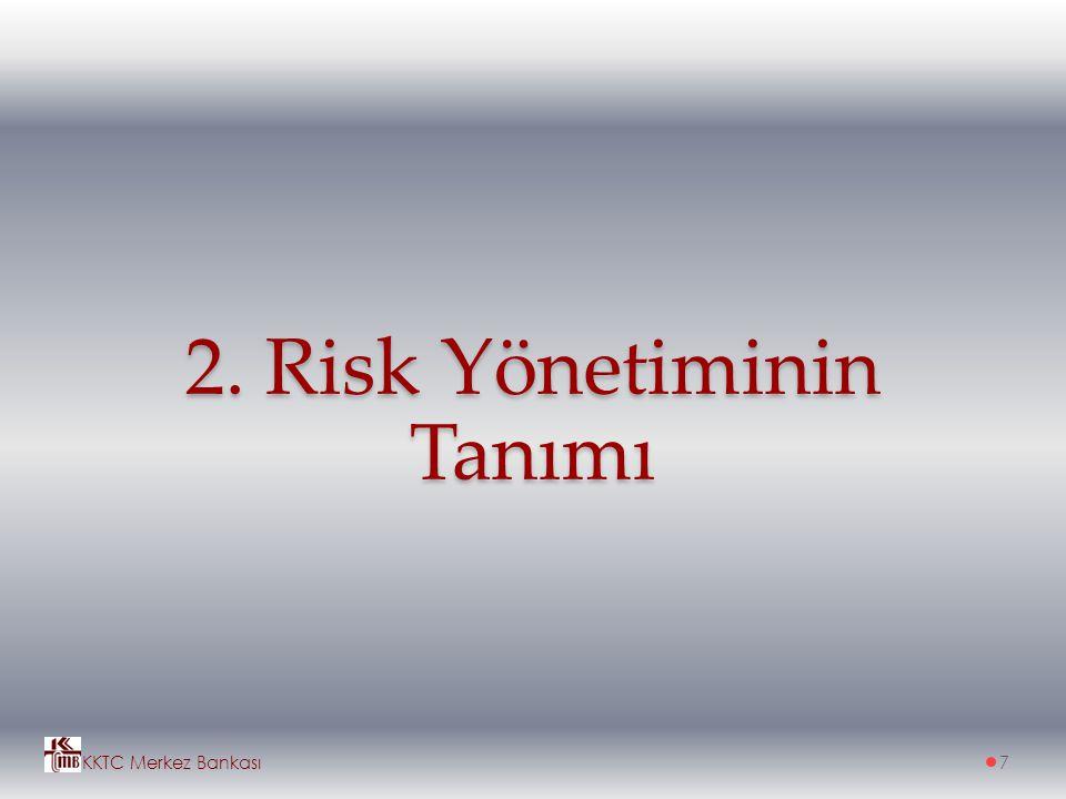 2. Risk Yönetiminin Tanımı KKTC Merkez Bankası7
