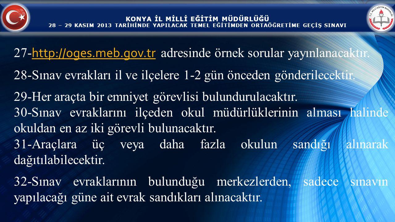 KONYA İL MİLLİ EĞİTİM MÜDÜRLÜĞÜ 28 – 29 KASIM 2013 TARİHİNDE YAPILACAK TEMEL EĞİTİMDEN ORTAÖĞRETİME GEÇİŞ SINAVI 27- http://oges.meb.gov.tr adresinde örnek sorular yayınlanacaktır.