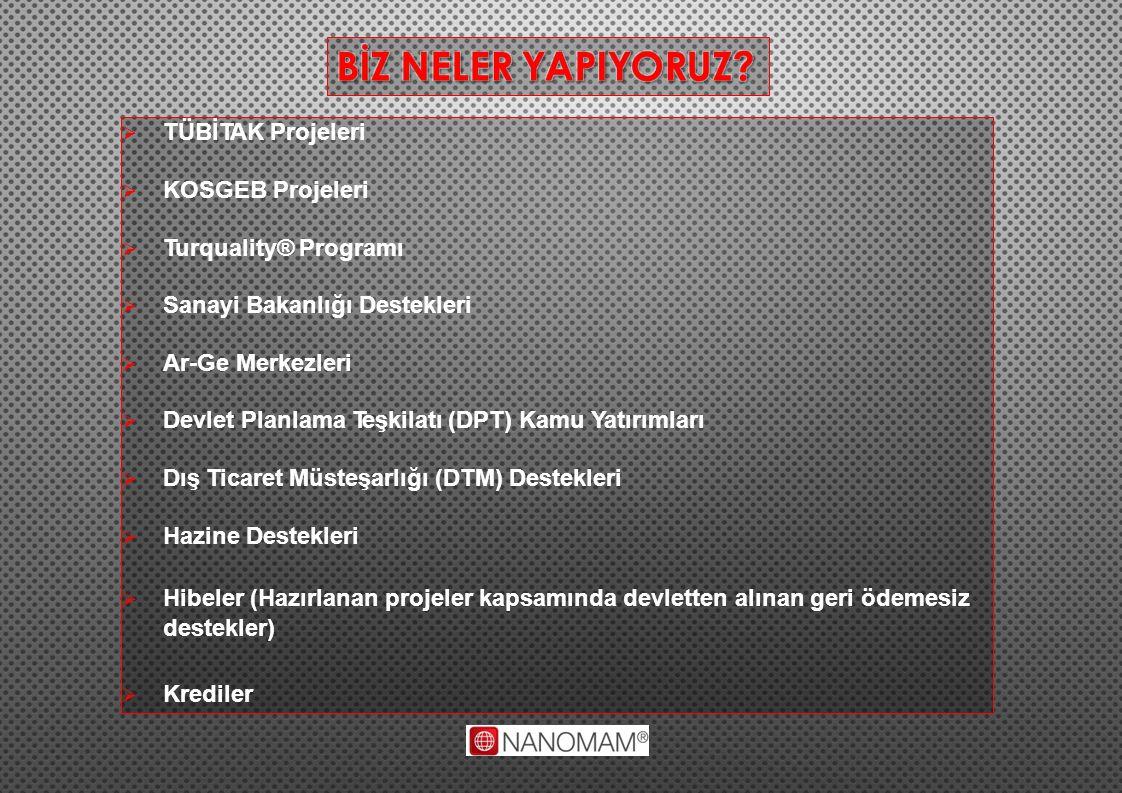  TÜBİTAK Projeleri  KOSGEB Projeleri  Turquality® Programı  Sanayi Bakanlığı Destekleri  Ar-Ge Merkezleri  Devlet Planlama Teşkilatı (DPT) Kamu