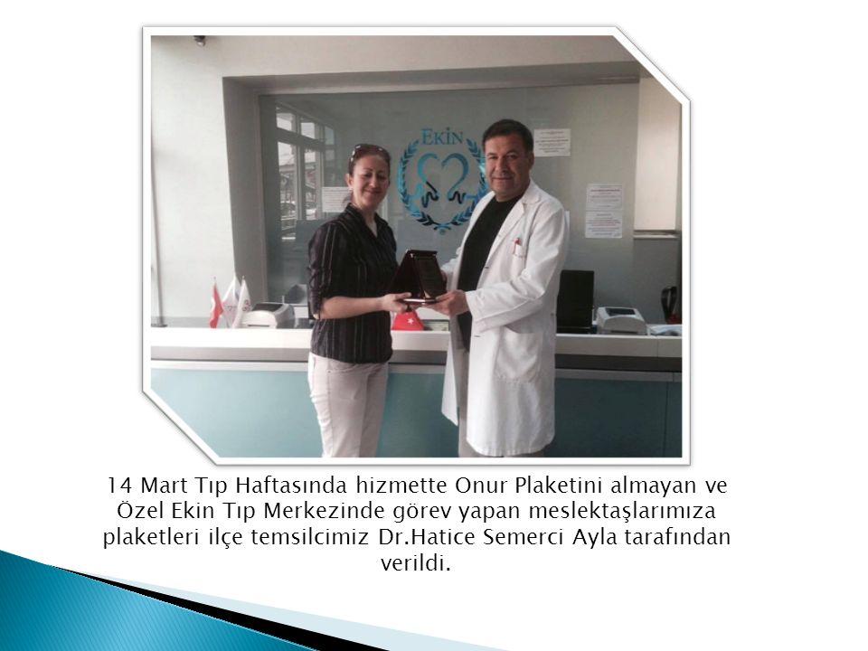 14 Mart Tıp Haftasında hizmette Onur Plaketini almayan ve Özel Ekin Tıp Merkezinde görev yapan meslektaşlarımıza plaketleri ilçe temsilcimiz Dr.Hatice