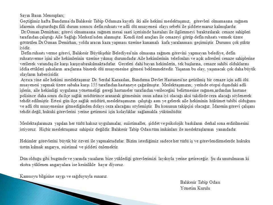 Sayın Basın Mensupları; Geçtiğimiz hafta Bandırma'da Balıkesir Tabip Odamıza kayıtlı iki aile hekimi meslektaşımız, görevleri olmamasına rağmen idaren