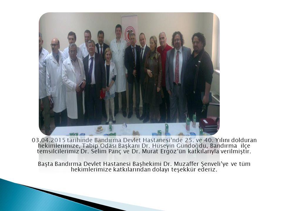 03.04.2015 tarihinde Bandırma Devlet Hastanesi'nde 25. ve 40. Yılını dolduran hekimlerimize, Tabip Odası Başkanı Dr. Hüseyin Gündoğdu, Bandırma ilçe t