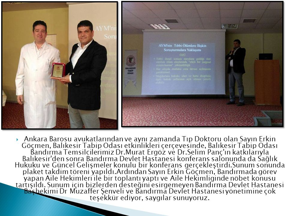  Ankara Barosu avukatlarından ve aynı zamanda Tıp Doktoru olan Sayın Erkin Göçmen, Balıkesir Tabip Odası etkinlikleri çerçevesinde, Balıkesir Tabip O