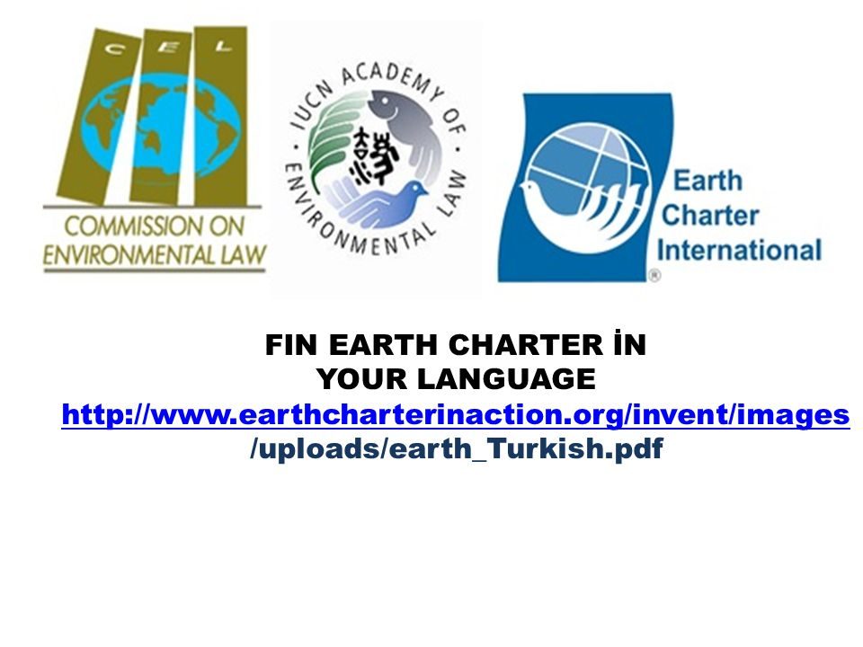 FIN EARTH CHARTER İN YOUR LANGUAGE http://www.earthcharterinaction.org/invent/images /uploads/earth_Turkish.pdf