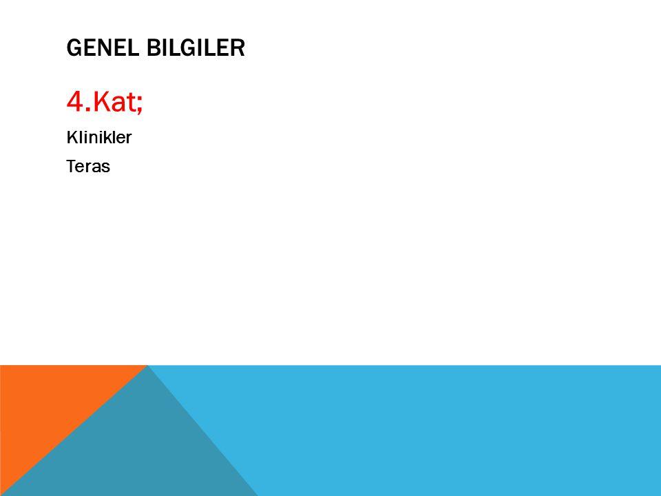GENEL BILGILER 4.Kat; Klinikler Teras
