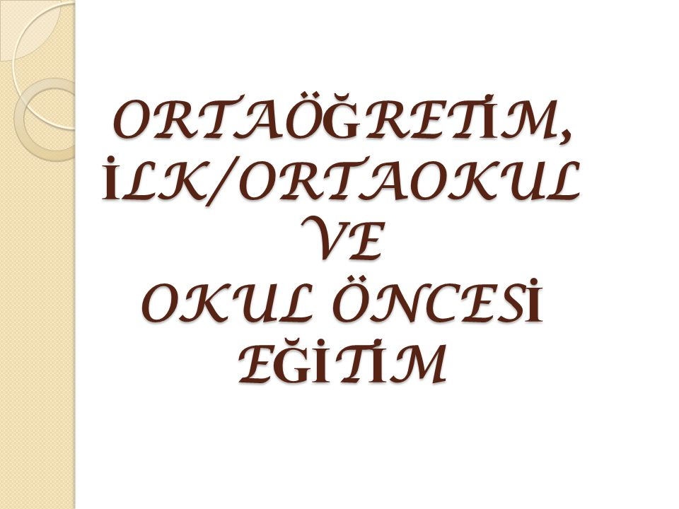 ORTAÖ Ğ RET İ M, İ LK/ORTAOKUL VE OKUL ÖNCES İ E Ğİ T İ M