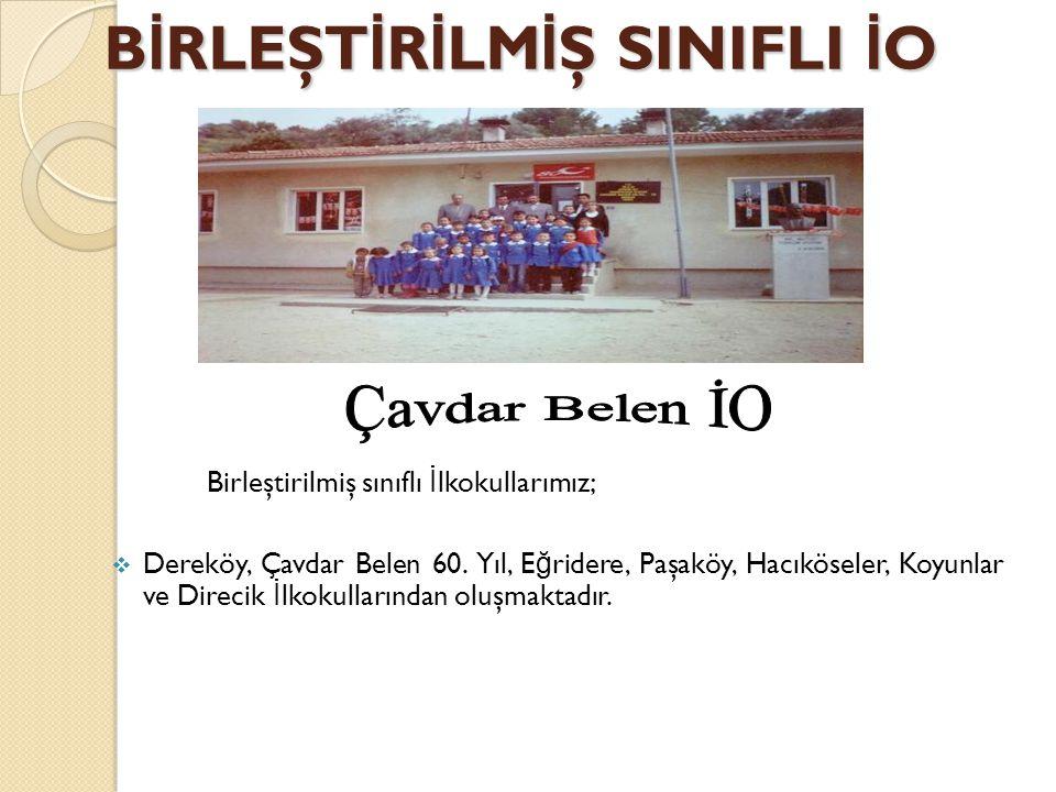 B İ RLEŞT İ R İ LM İ Ş SINIFLI İ O Birleştirilmiş sınıflı İ lkokullarımız;  Dereköy, Çavdar Belen 60.