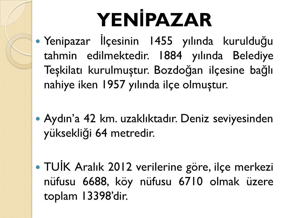 YEN İ PAZAR Yenipazar İ lçesinin 1455 yılında kuruldu ğ u tahmin edilmektedir.