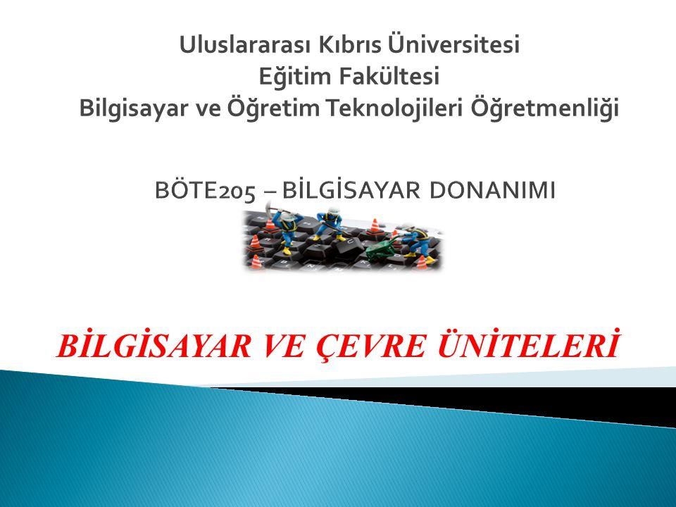 BİLGİSAYAR VE ÇEVRE ÜNİTELERİ Uluslararası Kıbrıs Üniversitesi Eğitim Fakültesi Bilgisayar ve Öğretim Teknolojileri Öğretmenliği