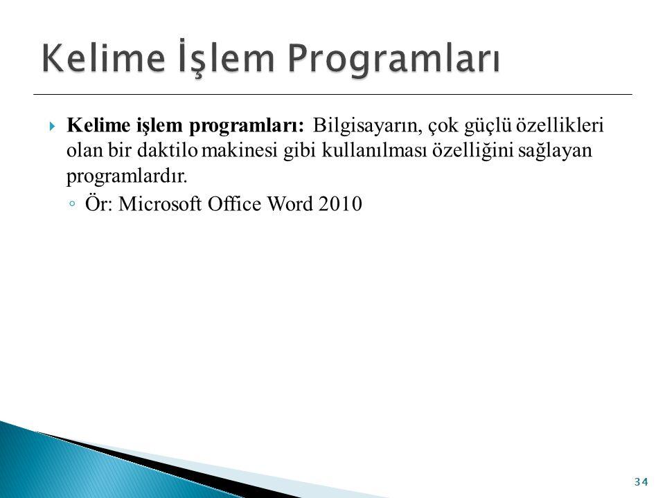  Kelime işlem programları: Bilgisayarın, çok güçlü özellikleri olan bir daktilo makinesi gibi kullanılması özelliğini sağlayan programlardır. ◦ Ör: M