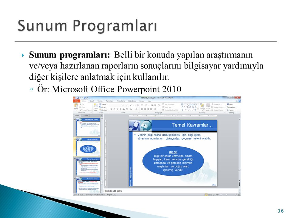  Sunum programları: Belli bir konuda yapılan araştırmanın ve/veya hazırlanan raporların sonuçlarını bilgisayar yardımıyla diğer kişilere anlatmak içi