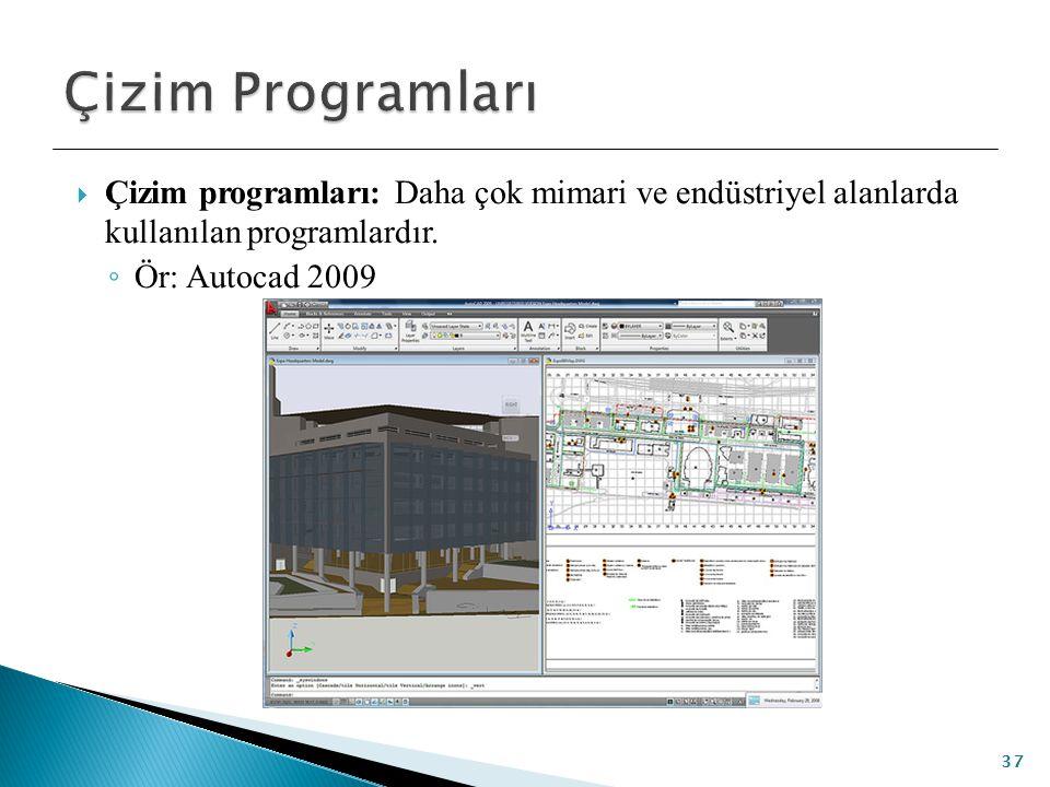  Çizim programları: Daha çok mimari ve endüstriyel alanlarda kullanılan programlardır. ◦ Ör: Autocad 2009 37