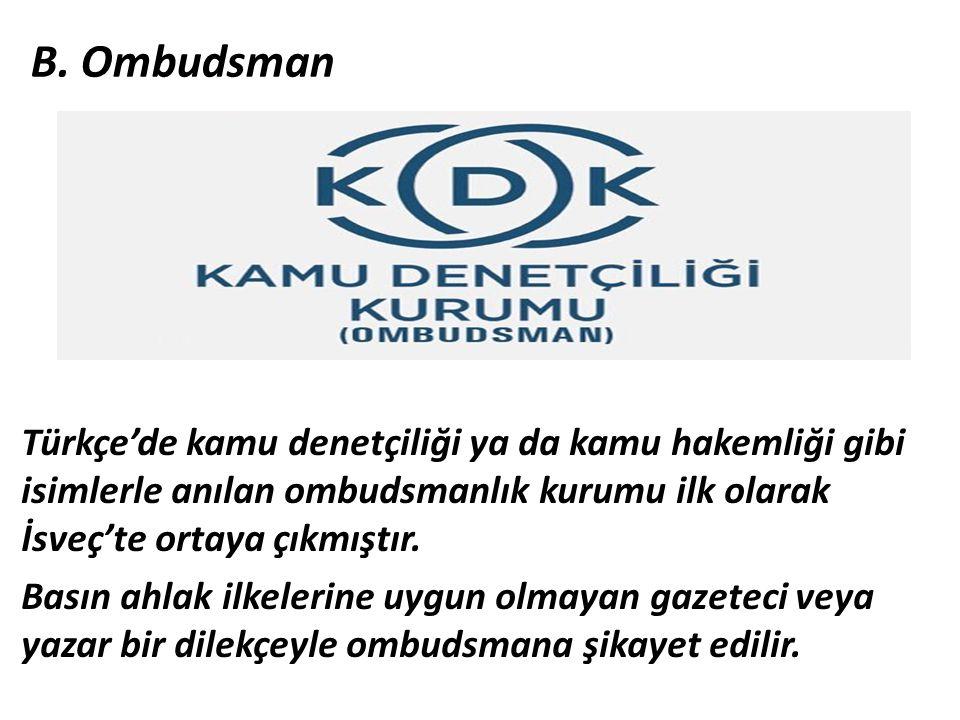 B. Ombudsman Türkçe'de kamu denetçiliği ya da kamu hakemliği gibi isimlerle anılan ombudsmanlık kurumu ilk olarak İsveç'te ortaya çıkmıştır. Basın ahl