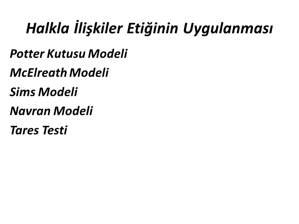 Halkla İlişkiler Etiğinin Uygulanması Potter Kutusu Modeli McElreath Modeli Sims Modeli Navran Modeli Tares Testi