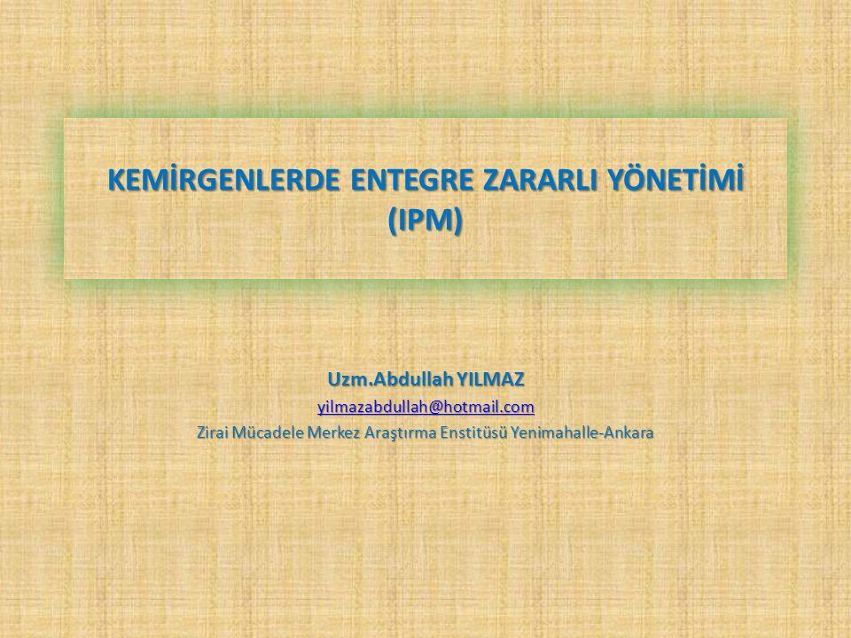 KEMİRGENLERDE ENTEGRE ZARARLI YÖNETİMİ (IPM) Uzm.Abdullah YILMAZ yilmazabdullah@hotmail.com Zirai Mücadele Merkez Araştırma Enstitüsü Yenimahalle-Anka