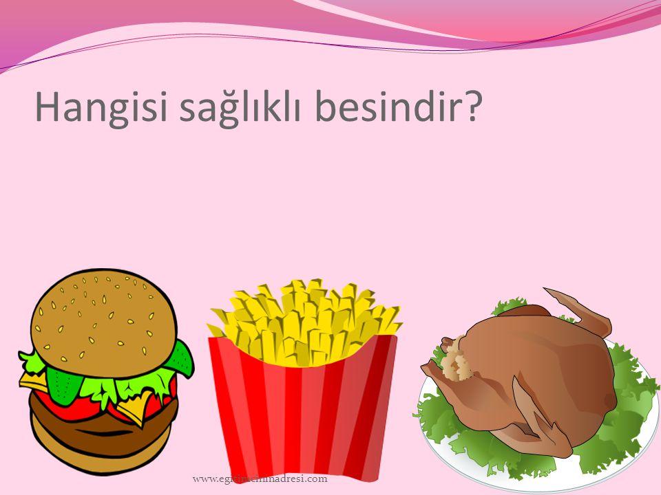 Hangisi sağlıklı besindir? www.egitimcininadresi.com