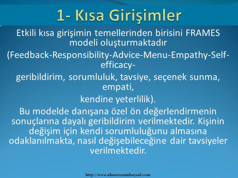 Etkili kısa girişimin temellerinden birisini FRAMES modeli oluşturmaktadır (Feedback-Responsibility-Advice-Menu-Empathy-Self- efficacy- geribildirim,